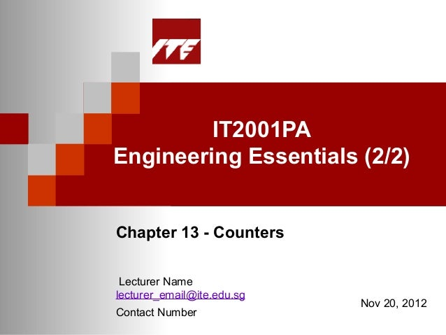 IT2001PAEngineering Essentials (2/2)Chapter 13 - Counters Lecturer Namelecturer_email@ite.edu.sg                          ...