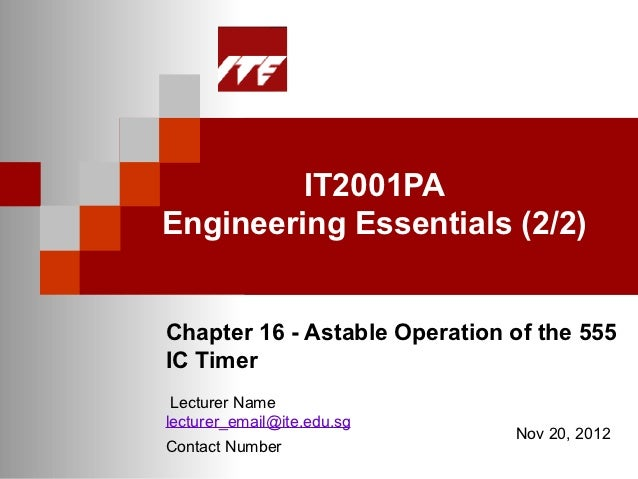 IT2001PAEngineering Essentials (2/2)Chapter 16 - Astable Operation of the 555IC Timer Lecturer Namelecturer_email@ite.edu....