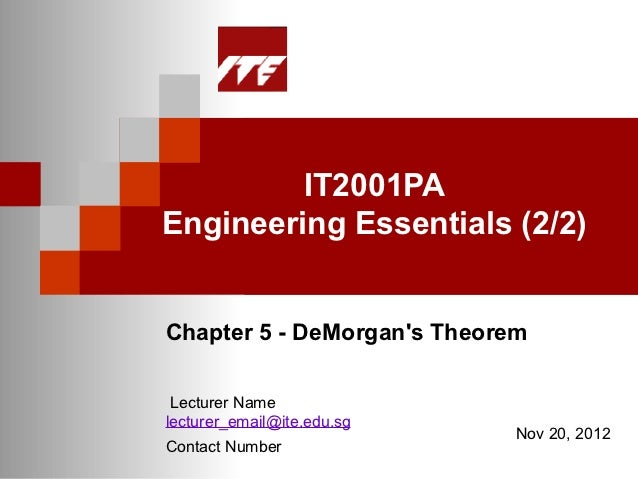IT2001PAEngineering Essentials (2/2)Chapter 5 - DeMorgans Theorem Lecturer Namelecturer_email@ite.edu.sg                  ...