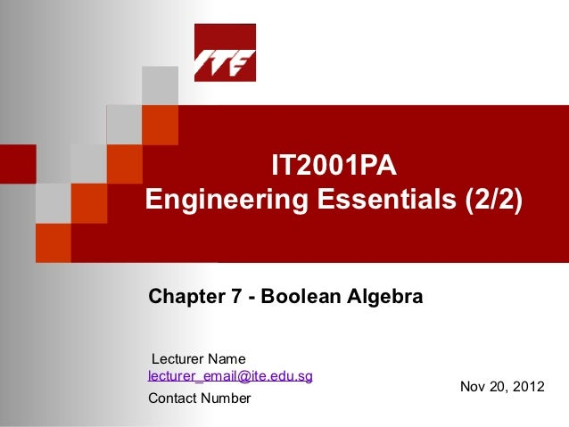 IT2001PAEngineering Essentials (2/2)Chapter 7 - Boolean Algebra Lecturer Namelecturer_email@ite.edu.sg                    ...