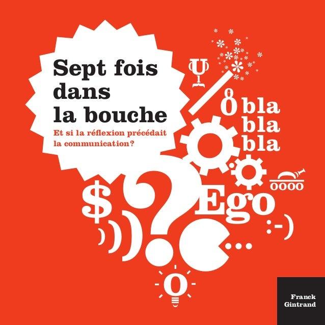 Ego U( { ) l $ I ( — ( OOOO ))) 0 0 : bla bla bla Sept fois dans la bouche Et si la réflexion précédait la communication? ...