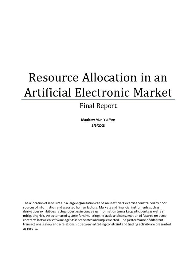 Resource Allocation in an Artificial Electronic Market Final Report Matthew Mun-Yui Yee 5/9/2008 The allocationof resource...