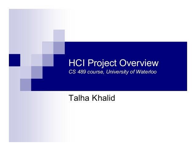 HCI Project Overview CS 489 course, University of Waterloo Talha Khalid