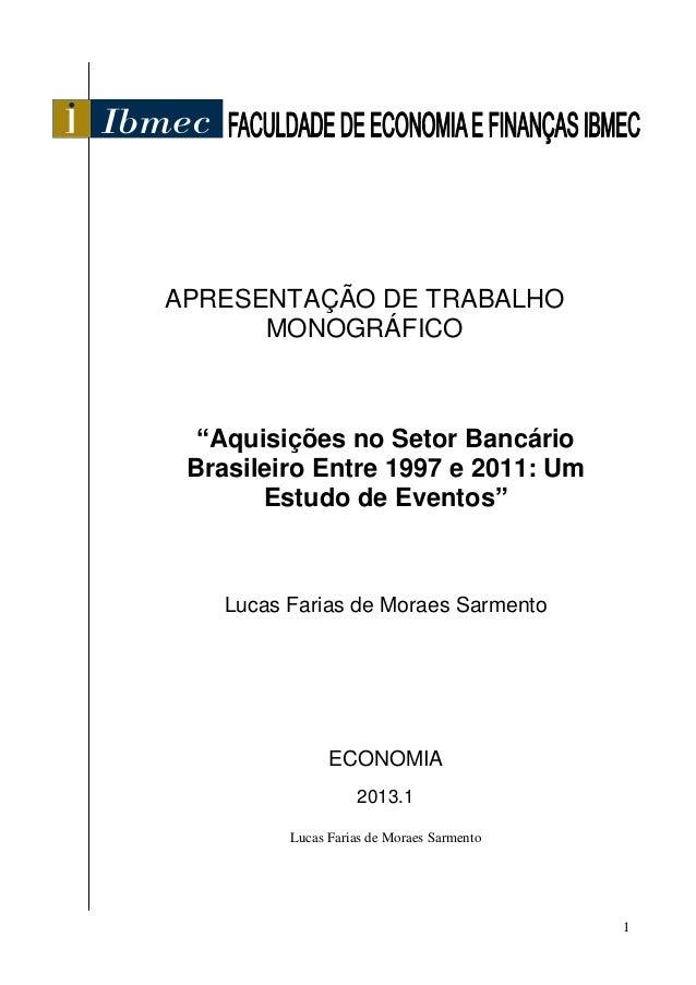 """1 APRESENTAÇÃO DE TRABALHO MONOGRÁFICO """"Aquisições no Setor Bancário Brasileiro Entre 1997 e 2011: Um Estudo de Eventos"""" L..."""