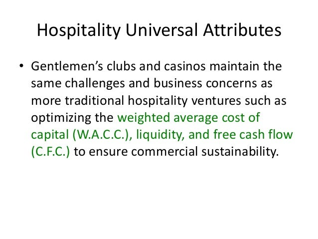 Hospitality Universal Attributes • Gentlemen's clubs and casinos maintain the same challenges and business concerns as mor...