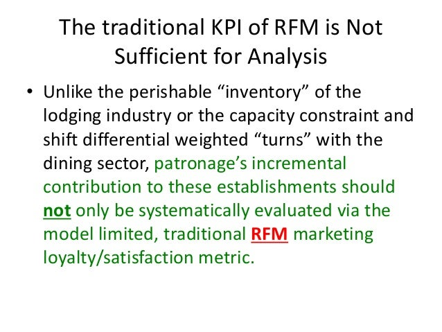 """The traditional KPI of RFM is Not Sufficient for Analysis • Unlike the perishable """"inventory"""" of the lodging industry or t..."""