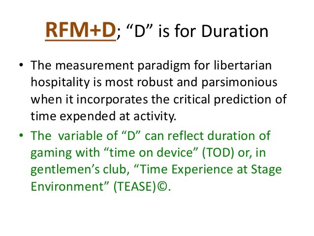 """RFM+D; """"D"""" is for Duration • The measurement paradigm for libertarian hospitality is most robust and parsimonious when it ..."""