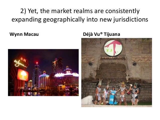 2) Yet, the market realms are consistently expanding geographically into new jurisdictions Wynn Macau Déjà Vu® Tijuana
