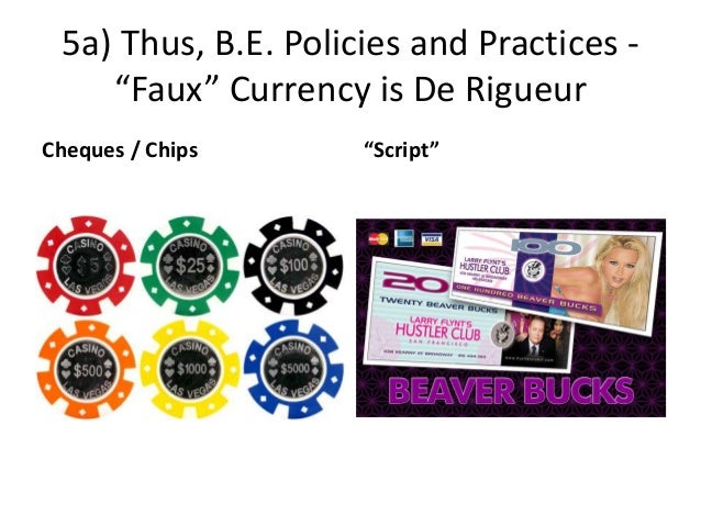 """5a) Thus, B.E. Policies and Practices - """"Faux"""" Currency is De Rigueur Cheques / Chips """"Script"""""""
