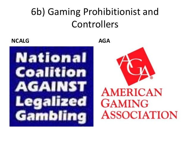 6b) Gaming Prohibitionist and Controllers NCALG AGA