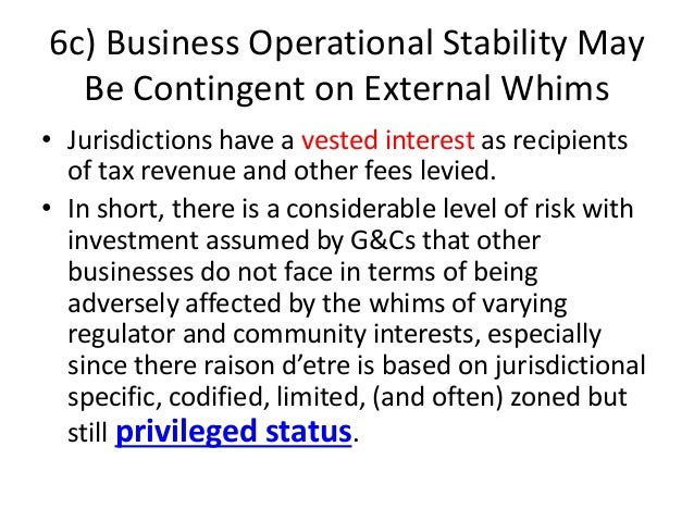 6c) Business Operational Stability May Be Contingent on External Whims • Jurisdictions have a vested interest as recipient...