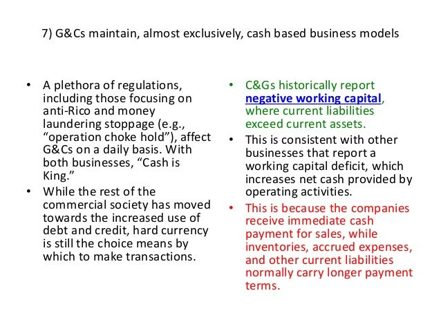 7) G&Cs maintain, almost exclusively, cash based business models • A plethora of regulations, including those focusing on ...