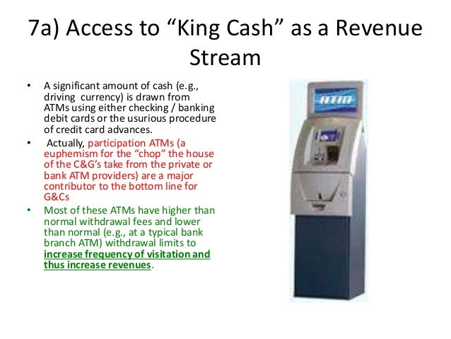 """7a) Access to """"King Cash"""" as a Revenue Stream • A significant amount of cash (e.g., driving currency) is drawn from ATMs u..."""