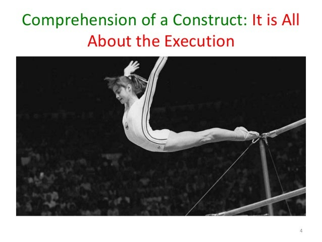 Comprehension of a Construct: It is All About the Execution 4