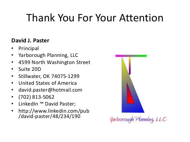 Thank You For Your Attention David J. Paster • Principal • Yarborough Planning, LLC • 4599 North Washington Street • Suite...
