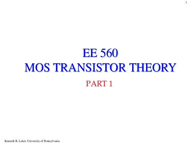 1                       EE 560               MOS TRANSISTOR THEORY                                               PART 1Ken...