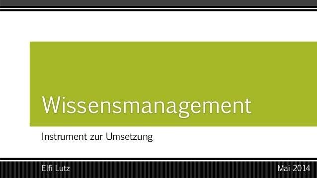 Instrument zur Umsetzung Wissensmanagement Elfi Lutz Mai 2014