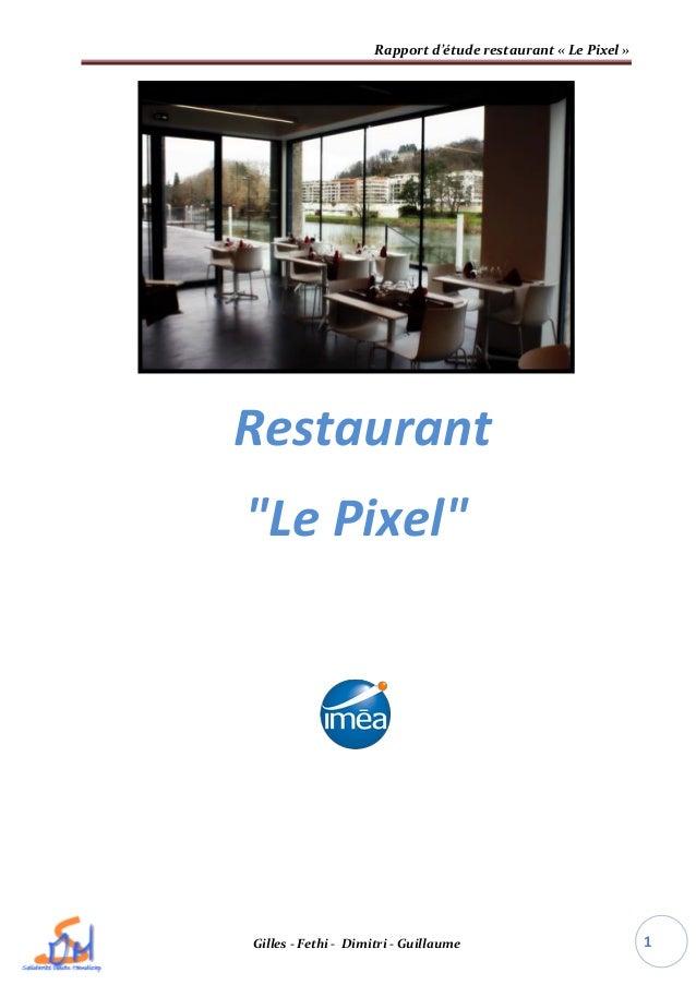 """Rapport d'étude restaurant « Le Pixel » Gilles - Fethi - Dimitri - Guillaume 1 Restaurant """"Le Pixel"""""""