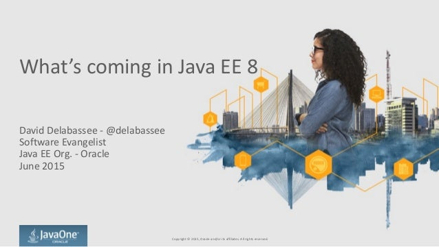 What's	   coming	   in	   Java	   EE	   8 David	   Delabassee	   -­‐	   @delabassee	    Software	   Evangelist	    Java	  ...
