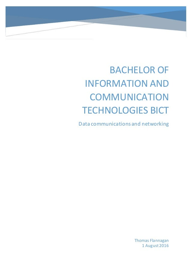 BACHELOR OF INFORMATION AND COMMUNICATION TECHNOLOGIES BICT Data communicationsand networking Thomas Flannagan 1 August2016