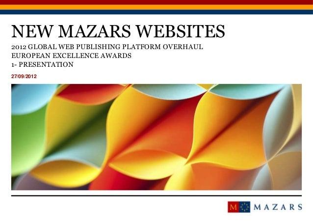NEW MAZARS WEBSITES27/09/2012Titre de la présentation1EUROPEAN EXCELLENCE AWARDS2012 GLOBAL WEB PUBLISHING PLATFORM OVERHA...