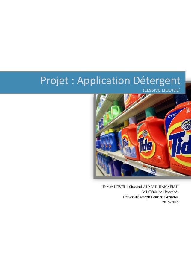 Projet : Application Détergent (LESSIVE LIQUIDE) Fabian LEVEL | Shahirul AHMAD HANAFIAH M1 Génie des Procédés Université J...