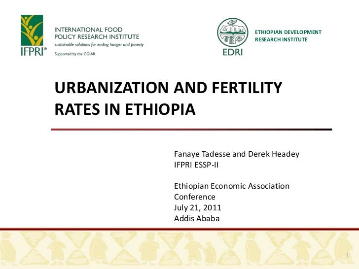 ETHIOPIAN DEVELOPMENT RESEARCH INSTITUTE<br />URBANIZATION AND FERTILITY RATES IN ETHIOPIA <br />Fanaye Tadesse and Derek ...