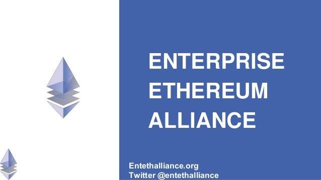 ENTERPRISE ETHEREUM ALLIANCE Entethalliance.org Twitter @entethalliance