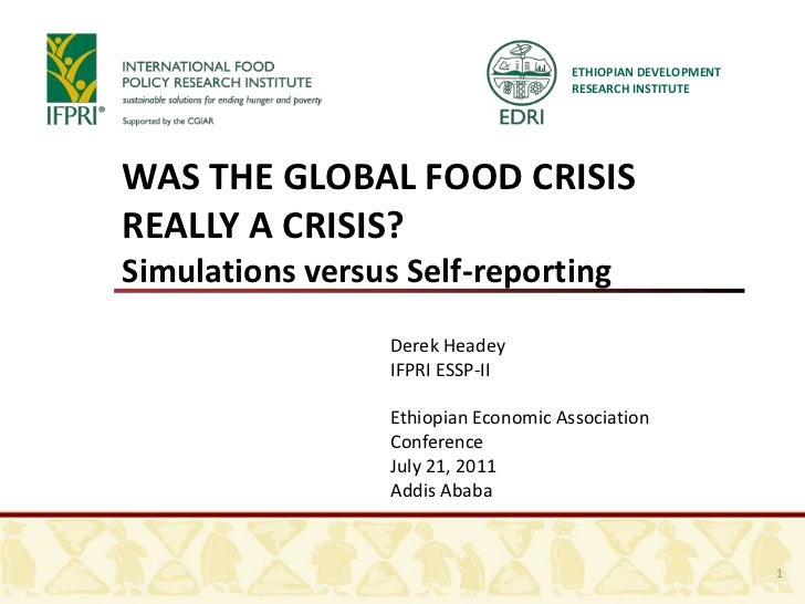 ETHIOPIAN DEVELOPMENT RESEARCH INSTITUTE<br />WAS THE GLOBAL FOOD CRISIS REALLY A CRISIS? <br />Simulations versus Self-re...