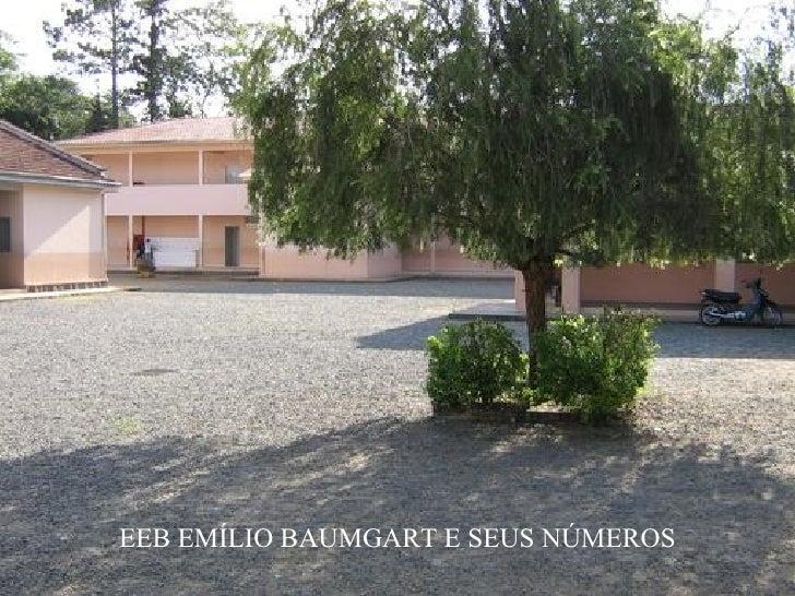 EEB EMÍLIO BAUMGART E SEUS NÚMEROS