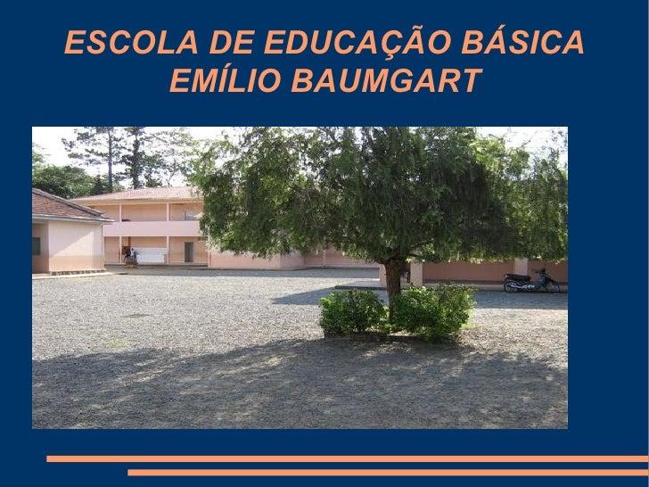 ESCOLA DE EDUCAÇÃO BÁSICA EMÍLIO BAUMGART