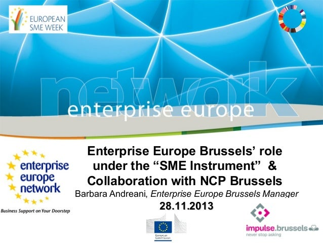 """Enterprise Europe Brussels' role under the """"SME Instrument"""" & Collaboration with NCP Brussels Barbara Andreani, Enterprise..."""