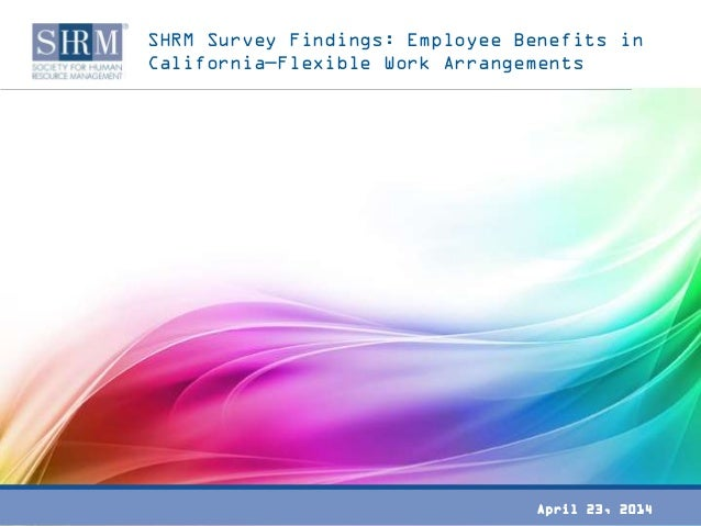SHRM Survey Findings: Employee Benefits in California—Flexible Work Arrangements April 23, 2014