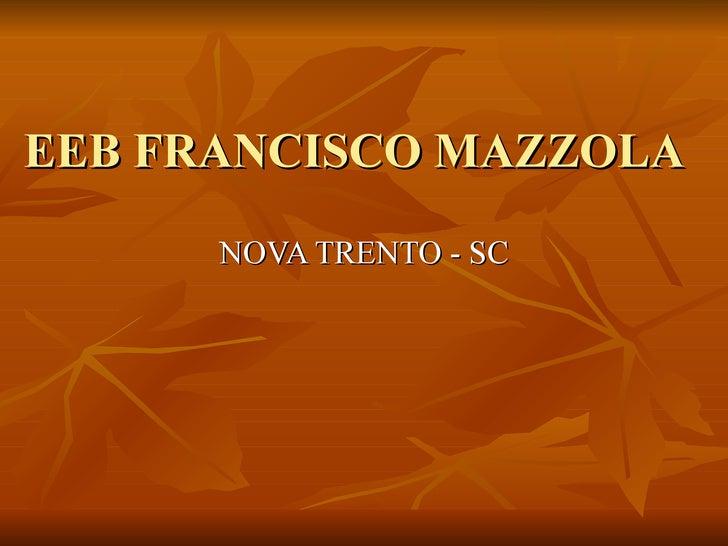 EEB FRANCISCO MAZZOLA NOVA TRENTO - SC