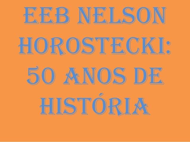 EEB NElsoN HorostEcki: 50 aNos dE História