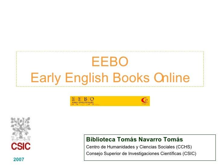 EEBO Early English Books Online Biblioteca Tomás Navarro Tomás Centro de Humanidades y Ciencias Sociales (CCHS) Consejo Su...