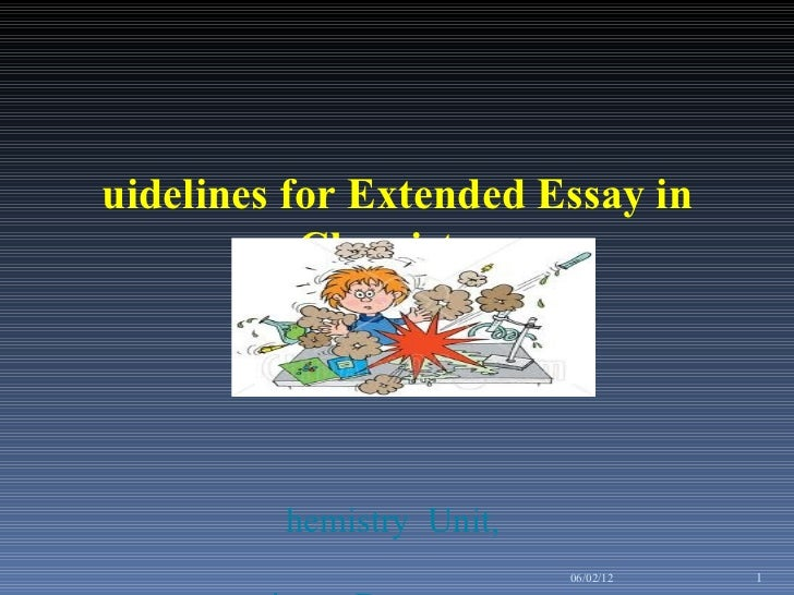 Guidelines for Extended Essay in Chemistry   Chemistry  Unit,  Science Department , KOLEJ  MARA  Banting     . 06/02/12
