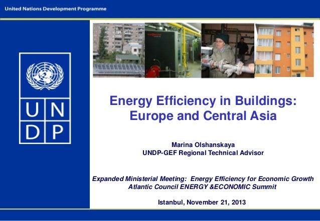 Energy Efficiency in Buildings: Europe and Central Asia Marina Olshanskaya UNDP-GEF Regional Technical Advisor  Expanded M...
