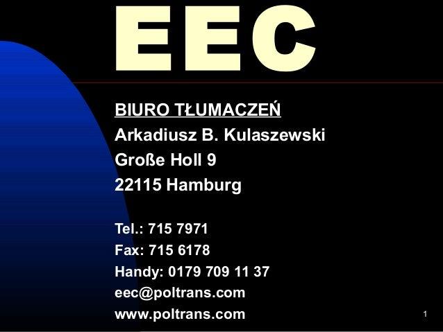 EECBIURO TŁUMACZEŃArkadiusz B. KulaszewskiGroße Holl 922115 HamburgTel.: 715 7971Fax: 715 6178Handy: 0179 709 11 37eec@pol...