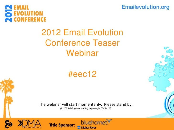 2012 Email Evolution Conference Teaser Webinar #eec12 The webinar will start momentarily.  Please stand by. (PSSTT, While ...