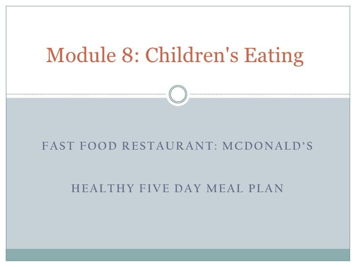 Module 8: Childrens EatingFAST FOOD RESTAURANT: MCDONALD'S   HEALTHY FIVE DAY MEAL PLAN