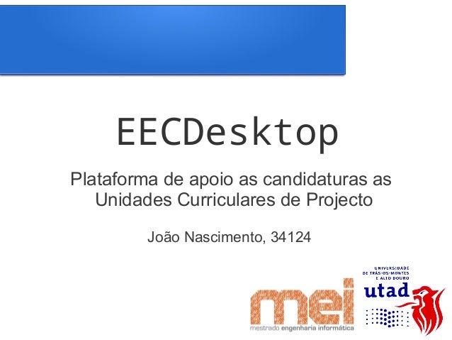 EECDesktopPlataforma de apoio as candidaturas as   Unidades Curriculares de Projecto         João Nascimento, 34124