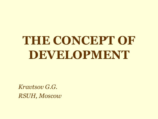 THE CONCEPT OF DEVELOPMENT Kravtsov G.G. RSUH, Moscow