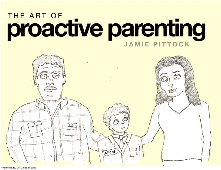 THE ART OF     proactive parenting       JAMIE PITTOCK     Wednesday, 28 October 2009