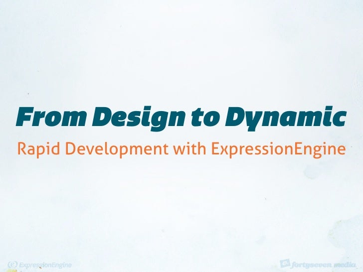 From Design to Dynamic Rapid Development with ExpressionEngine