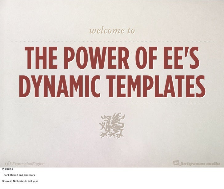 welcome to                THE POWER OF EE'S              DYNAMIC TEMPLATES  Welcome  Thank Robert and Sponsors  Spoke in N...