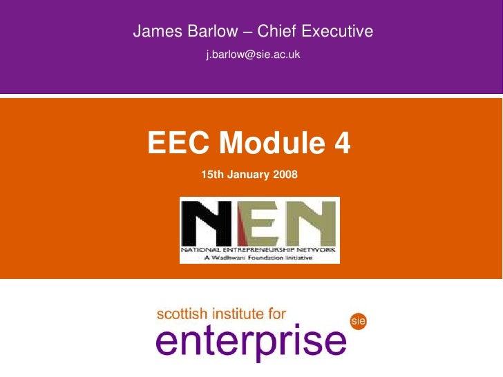 James Barlow – Chief Executive         j.barlow@sie.ac.uk EEC Module 4        15th January 2008