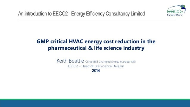 An introduction to EECO2 - Energy Efficiency Consultancy Limited  GMP critical HVAC energy cost reduction in the pharmaceu...