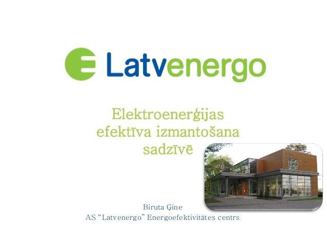 """Elektroenerģijas efektīva izmantošana sadzīvē  Biruta Ģine AS """"Latvenergo"""" Energoefektivitātes centrs"""