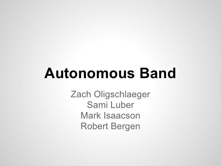 Autonomous Band  Zach Oligschlaeger     Sami Luber    Mark Isaacson    Robert Bergen